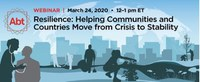 Upcoming webinar: Resilience: Helping Communities and Countries Move from Crisis to Stability